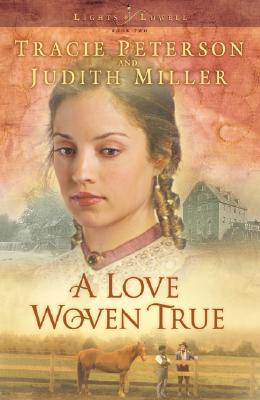 A Love Woven True By Peterson, Tracie/ Miller, Judith